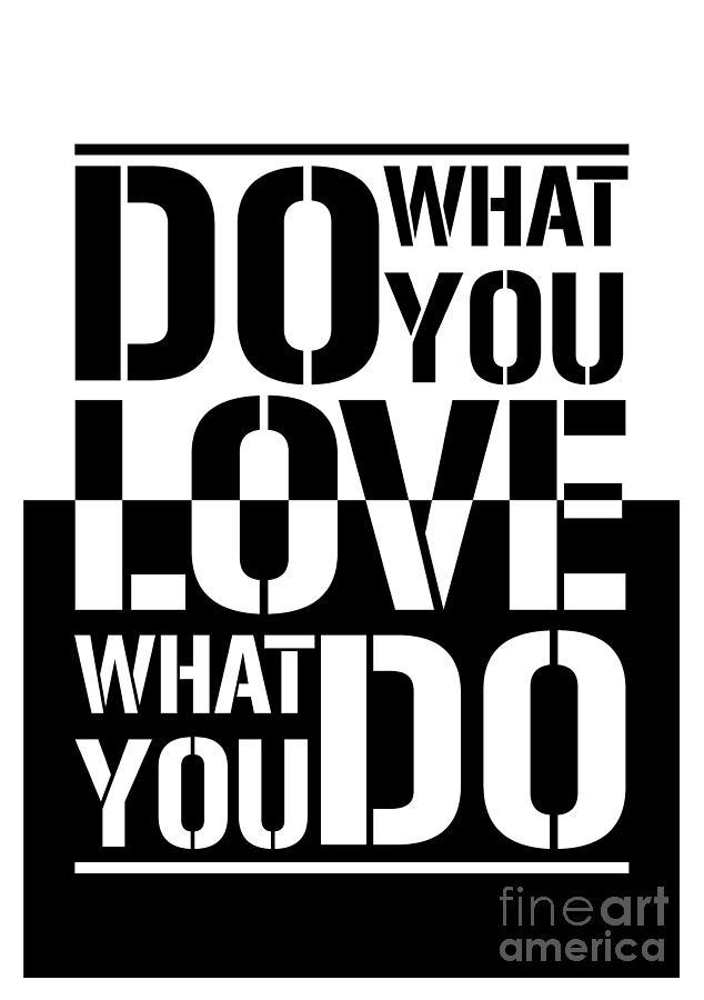 Poster Photograph - Do What You Love What You Do by Stefano Senise