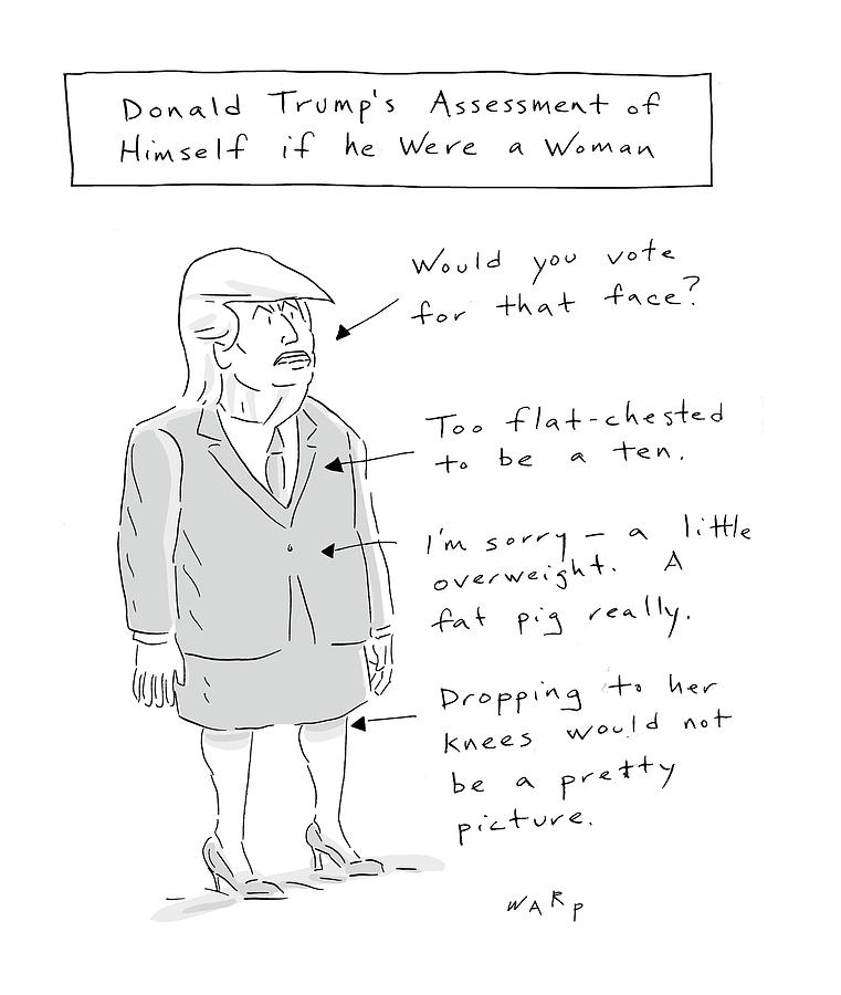 Donald Trump Assessment of Himself as a Woman Drawing by Kim Warp
