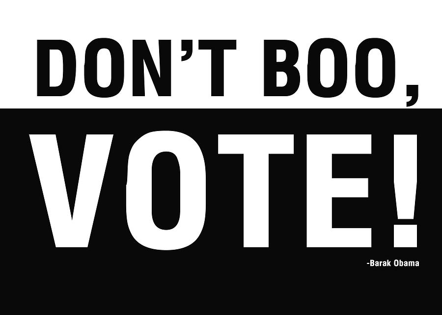 President Obama Digital Art - Dont Boo Vote- Art By Linda Woods by Linda Woods