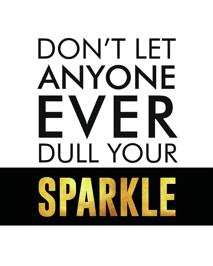 Dont Let Anyone Ever Dull Your Sparkle - Minimalist Print - Typography - Quote Poster Mixed Media