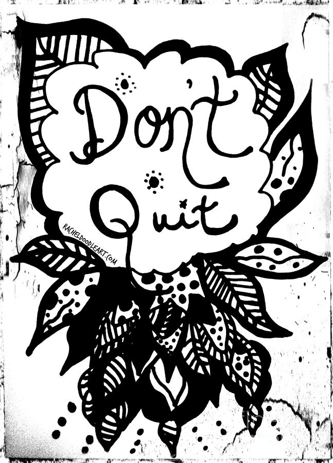 Doodle Drawing - Dont Quit by Rachel Maynard
