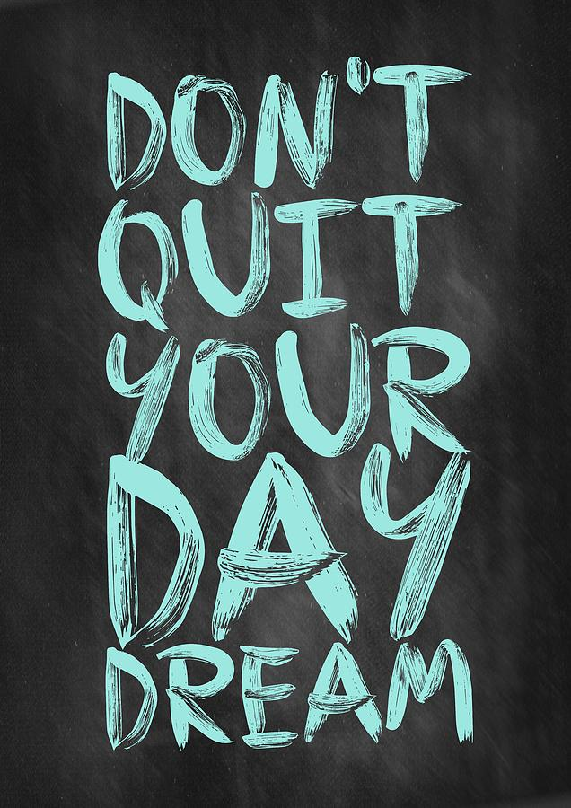 Inspirational Quote Digital Art - Dont Quite Your Day Dream Inspirational Quotes Poster by Lab No 4