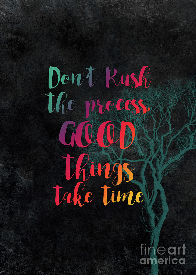 Dont Rush The Process Good Things Take Time Digital Art By Justyna