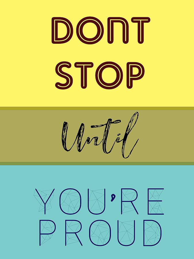 Motivational Painting - Dont Stop Until You Are Proud Motivayional Poster by Celestial Images