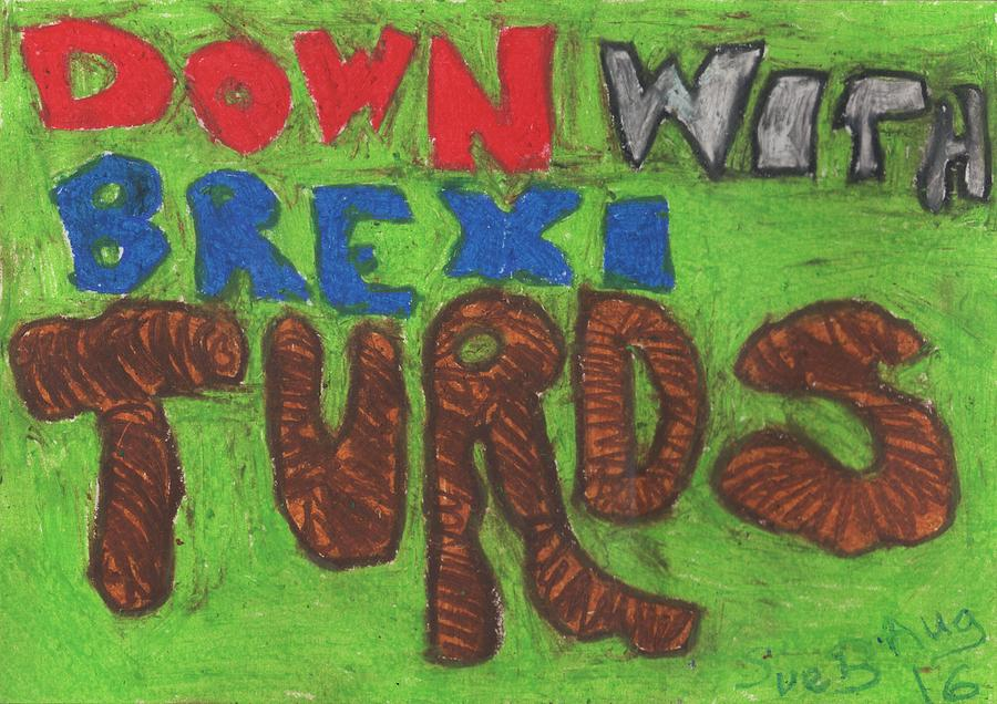 Brexit Pastel - Down With Brexiturds by Sushila Burgess