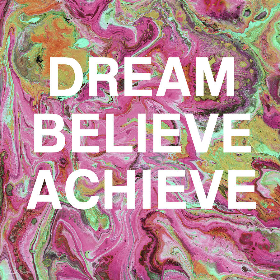 Marble Mixed Media - Dream Believe Achieve- Art By Linda Woods by Linda Woods
