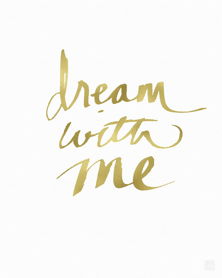 Dream Painting - Dream With Me Gold- Art by Linda Woods by Linda Woods