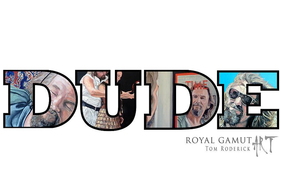 Dude Digital Art - Dude Abides by Tom Roderick