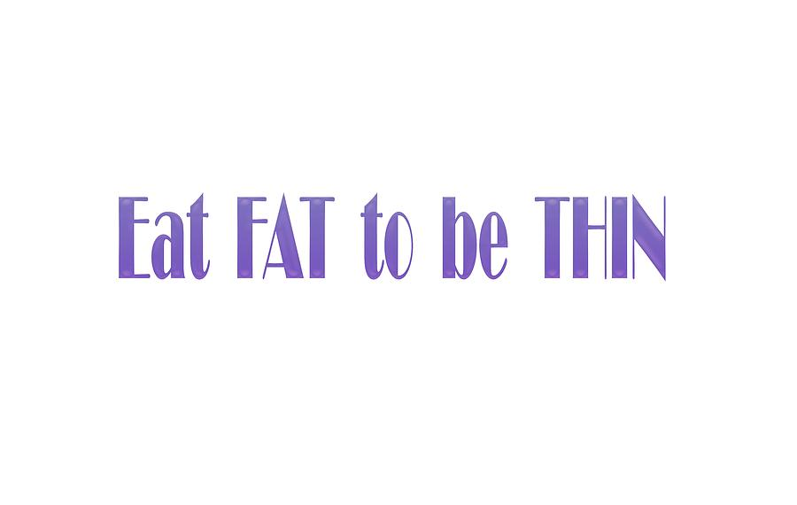 Angela A Stanton Digital Art - Eat Fat To Be Thin by Angela A Stanton