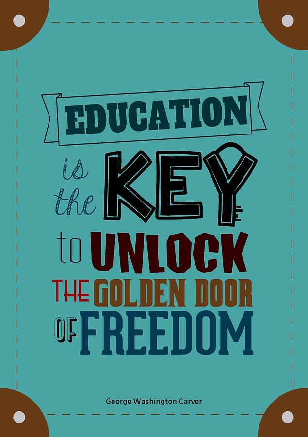 Education Is The Key To Unlock The Golden Door Of Freedom ...