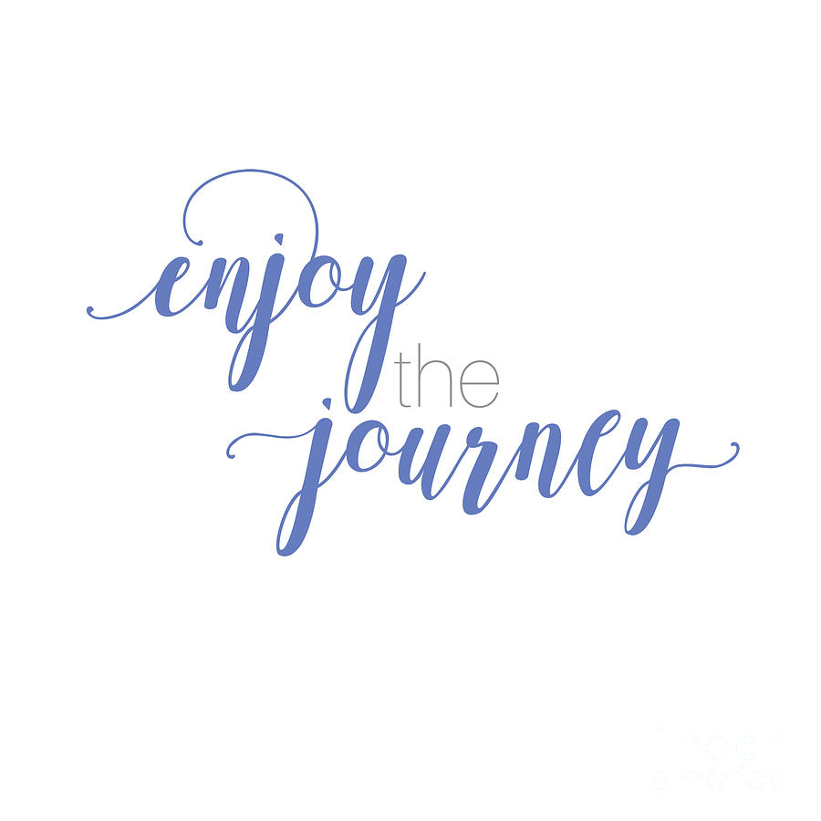 Enjoy the Journey by Laura Kinker