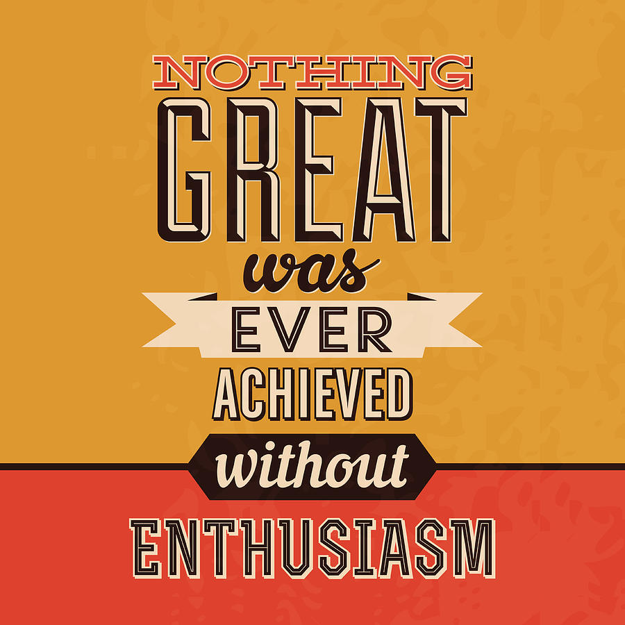 Motivational Digital Art - Enthusiasm by Naxart Studio