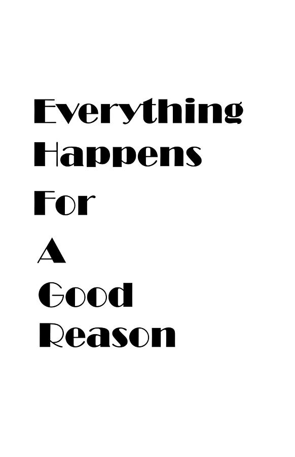 Everything Happens For A Good Reason Quote Digital Art By Eveian Salmon