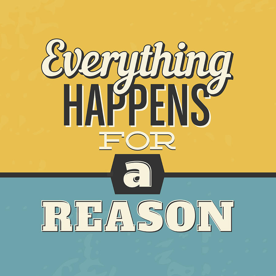 Motivational Digital Art - Everything Happens For A Reason by Naxart Studio