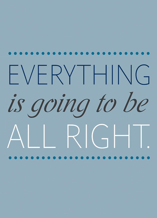 Printable Quotes Photograph - Everything Is Going To Be All Right by Luzia Light