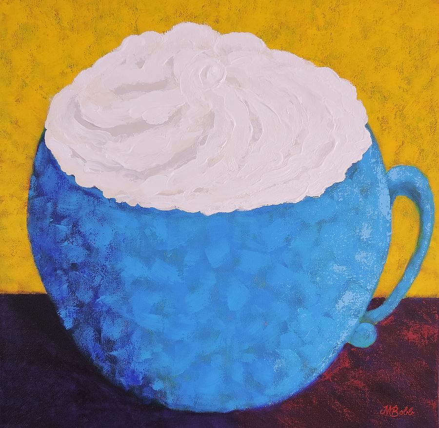 Cup Painting - Extra Whip Please by Margaret Bobb