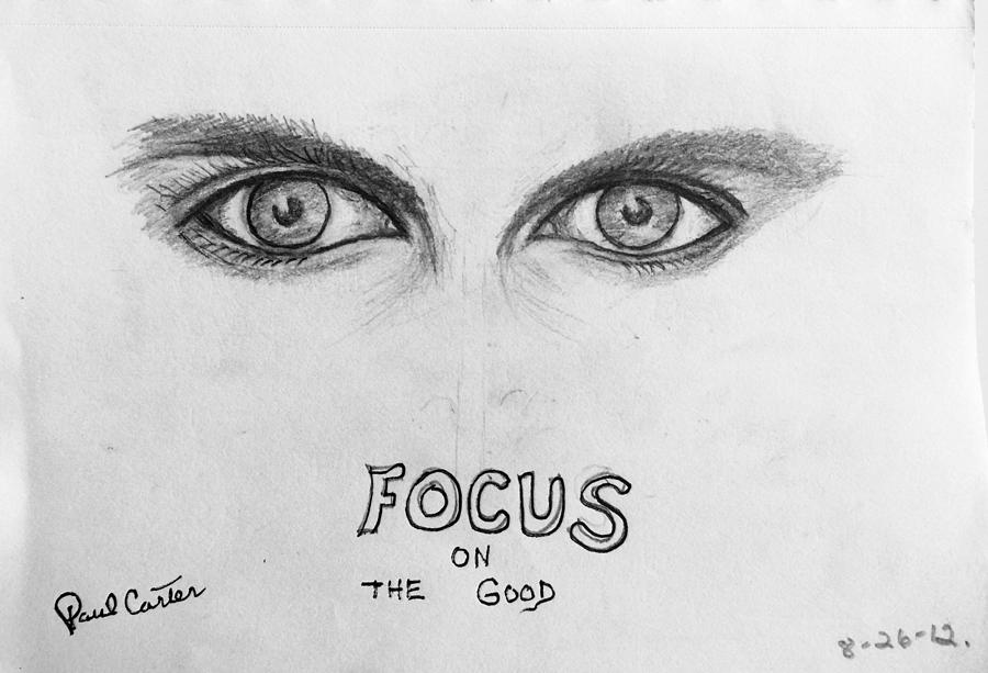 Eyepad Drawing - Focus On The Good by Paul Carter