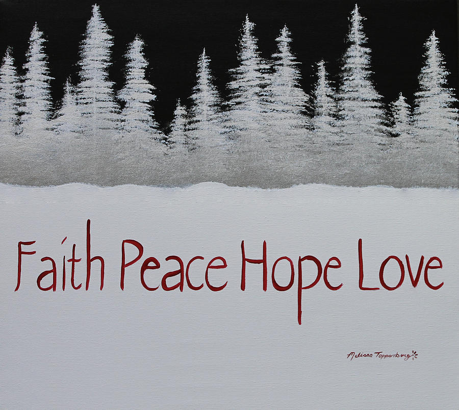 Faith, Peace, Hope, Love by Melissa Toppenberg