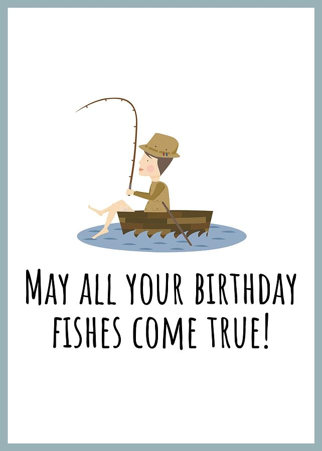 Fishing Birthday Card - Cute Fishing Card - May All Your Fishes Come True - Fisherman Birthday Card Digital Art by Joey Lott