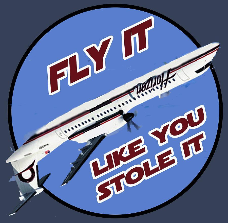 Aviation Digital Art - Fly It Like You Stole It by Walter Chamberlain