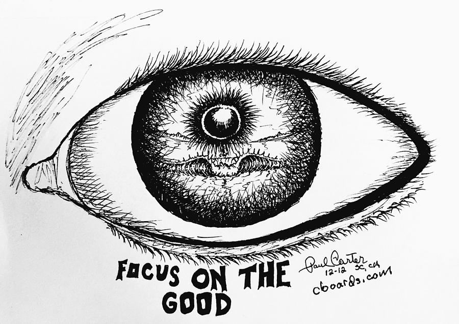 Focus Print Drawing - Focus On The Good by Paul Carter