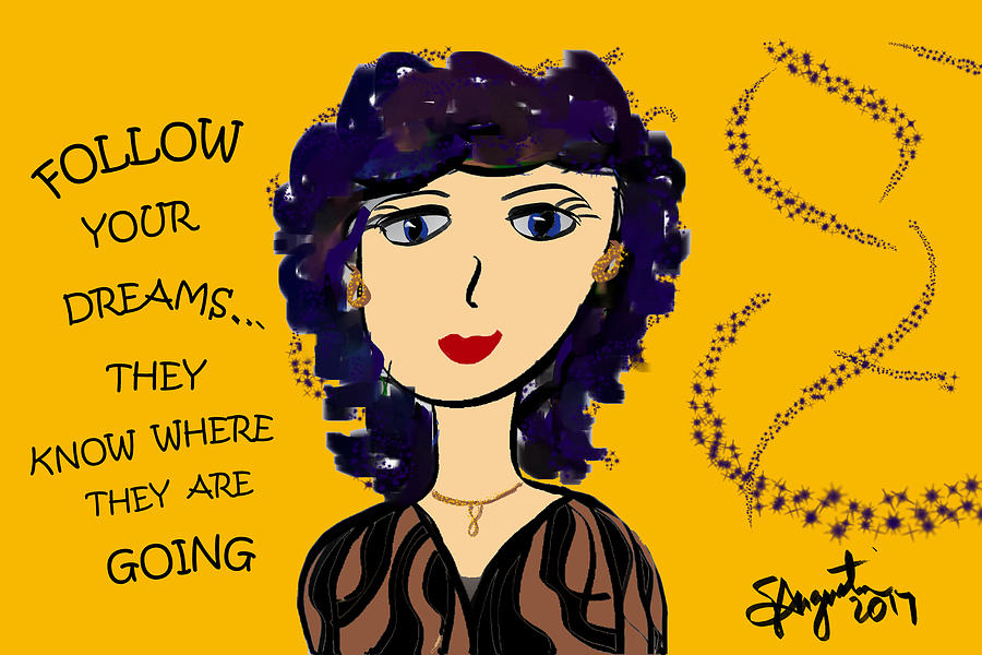 Inspire Drawing - Follow Your Dreams...they Know Where They Are Going by Sharon Augustin
