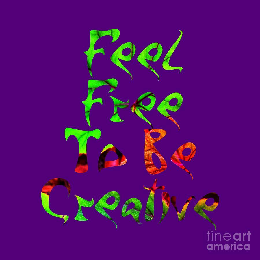Free Digital Art - Free To Be Creative by Rachel Hannah