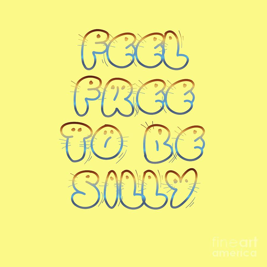 Feel Digital Art - Free To Be Silly by Rachel Hannah