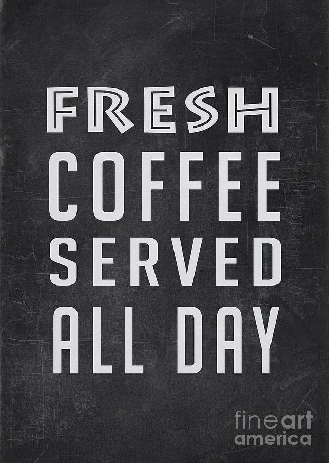 Coffee Digital Art - Fresh Coffee Served All Day by Edward Fielding