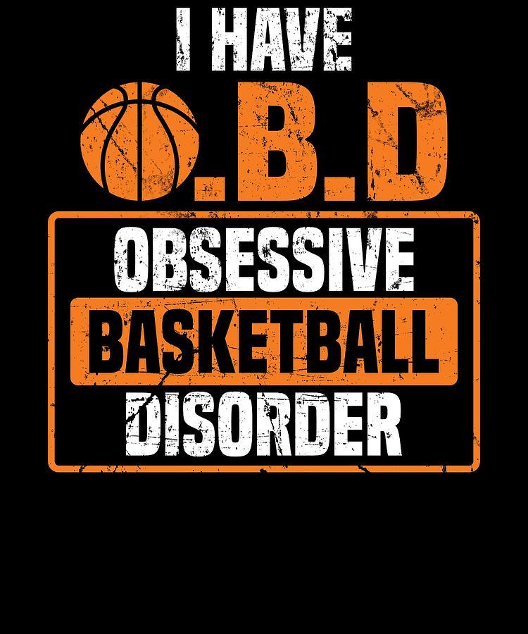 007f663bd7 Basketball Digital Art - Funny Obsessive Basketball Disorder Apparel by  Michael S