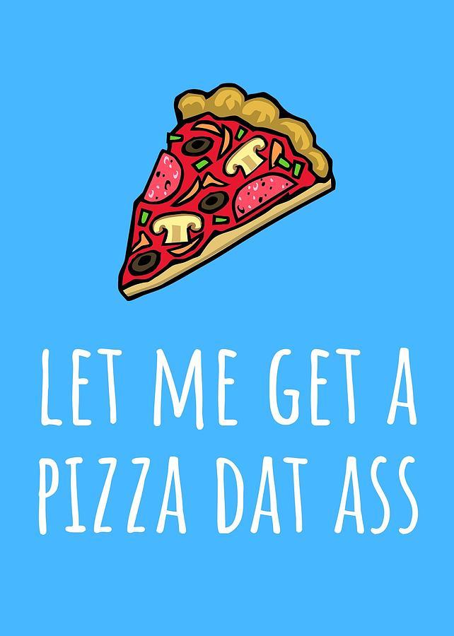 Funny Valentine Card - Anniversary Card - Birthday Card - Sexy Card - Pizza Dat Ass Digital Art by Joey Lott