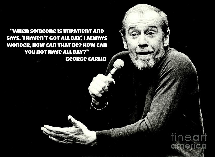 George Carlin Quote On Impatience Painting By Pd Enchanting George Carlin Quotes