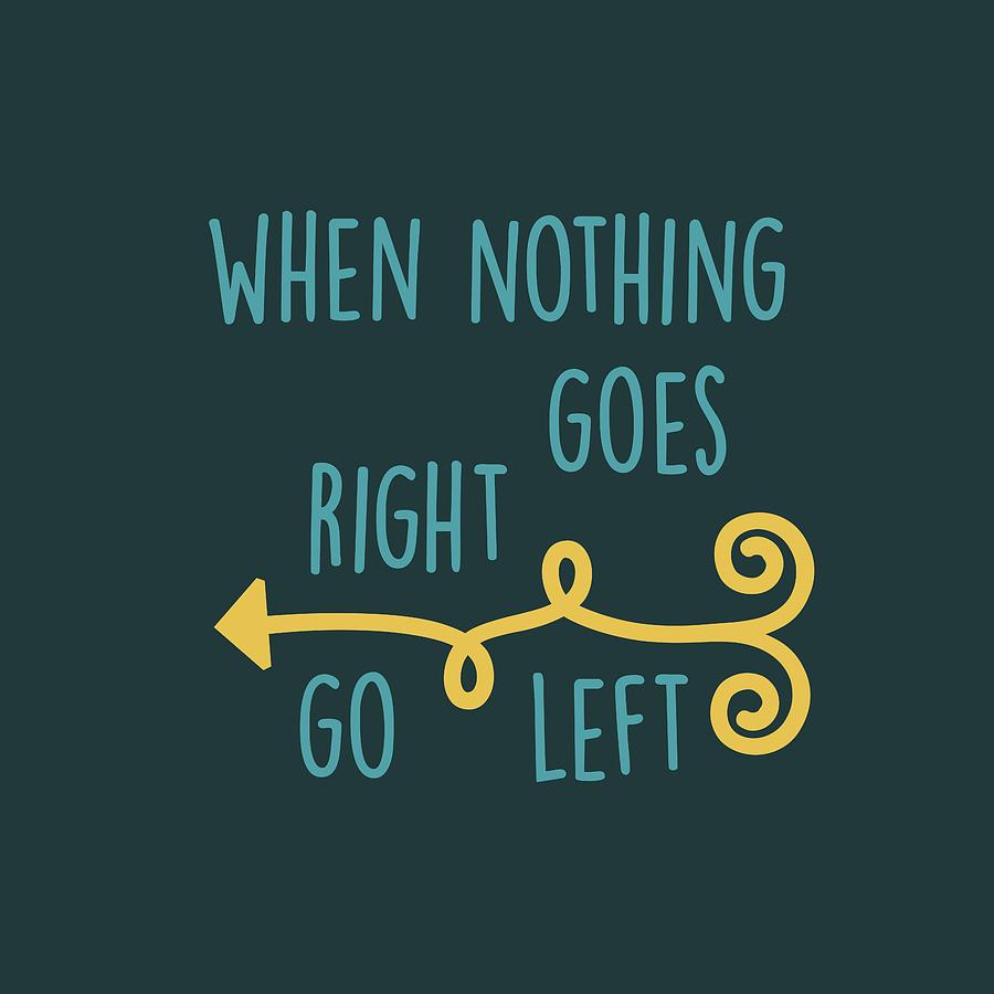 Inspirational Quote Digital Art - Go Left by Heather Applegate
