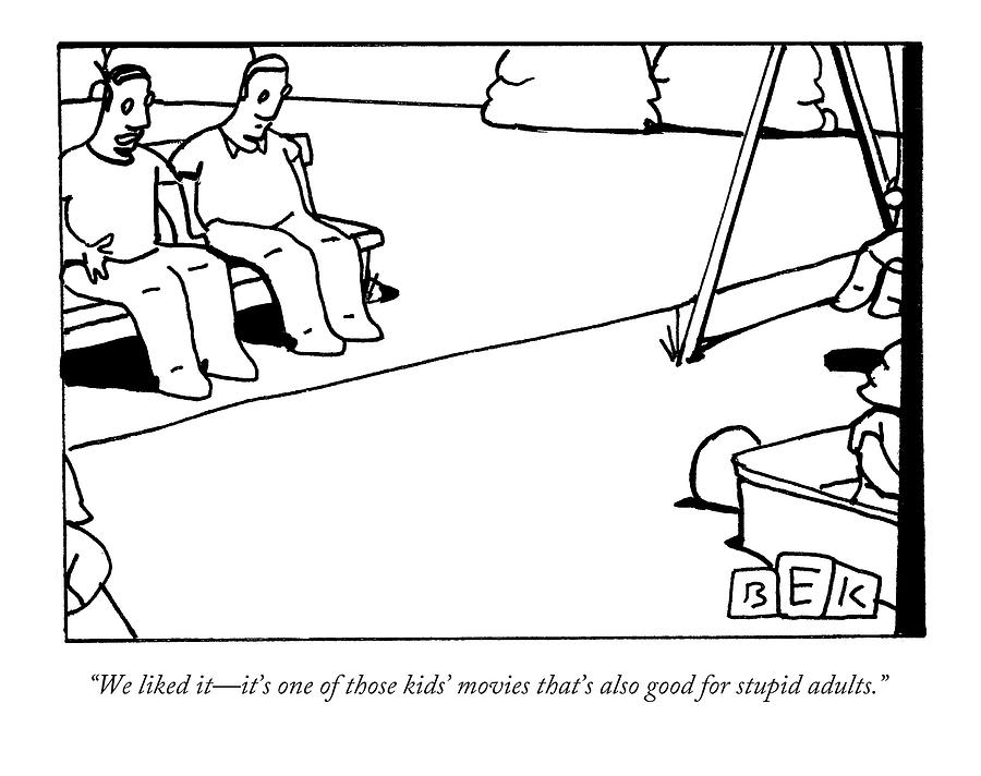 Good for stupid adults Drawing by Bruce Eric Kaplan