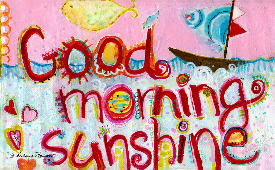 Good Morning Sunshine Painting - Good Morning Sunshine by Deborah Burow
