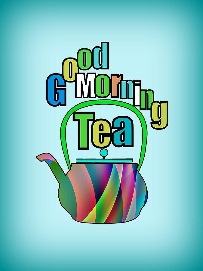 Good Morning Tea Digital Art By Kathleen Sartoris