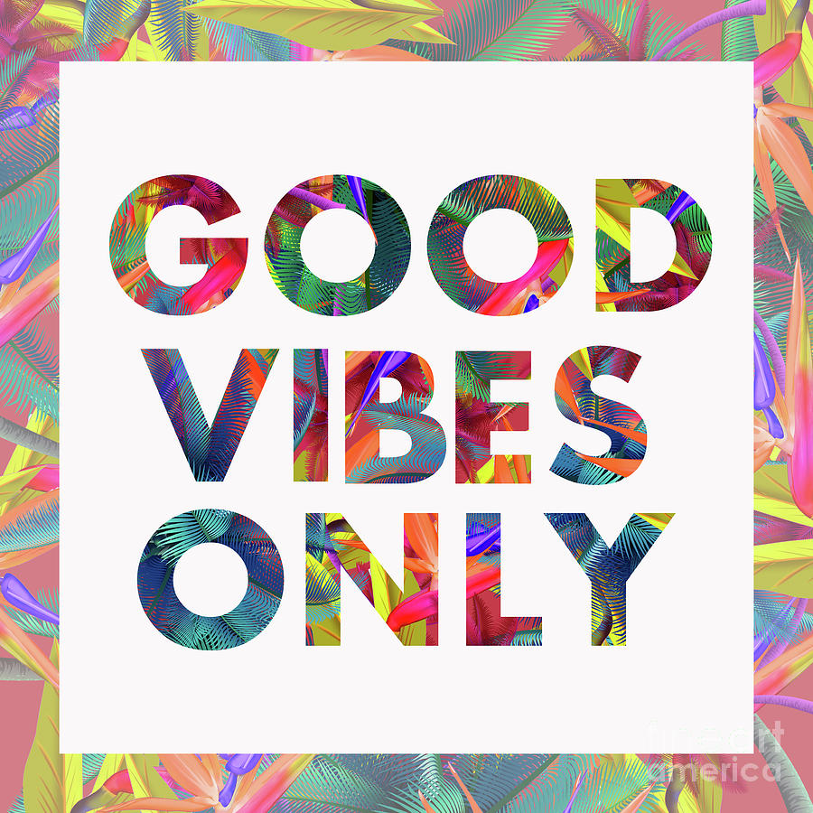 Good Vibes Only Digital Art By Mark Ashkenazi