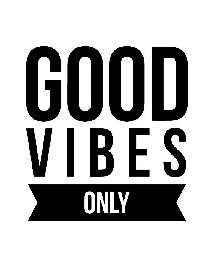 Good Digital Art - Good Vibes Only by Thinklosophy