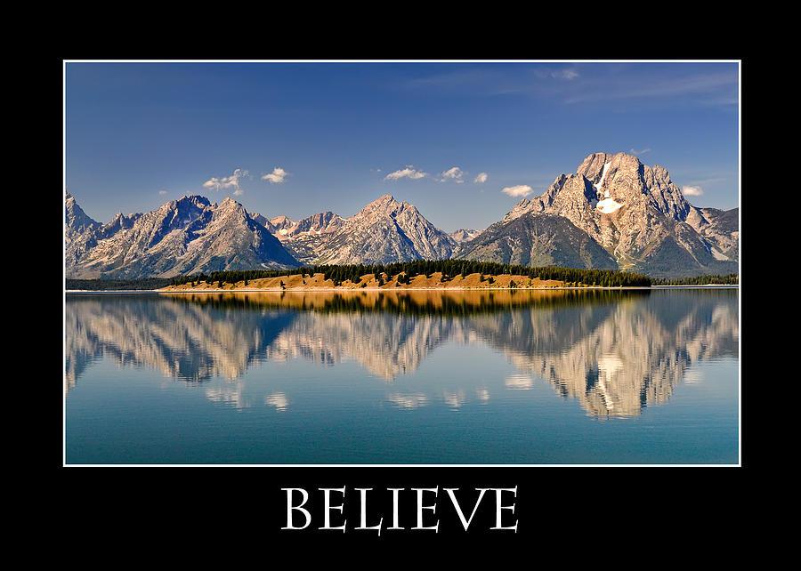 Believe Photograph - Grand Tetons - Believe by Geraldine Alexander