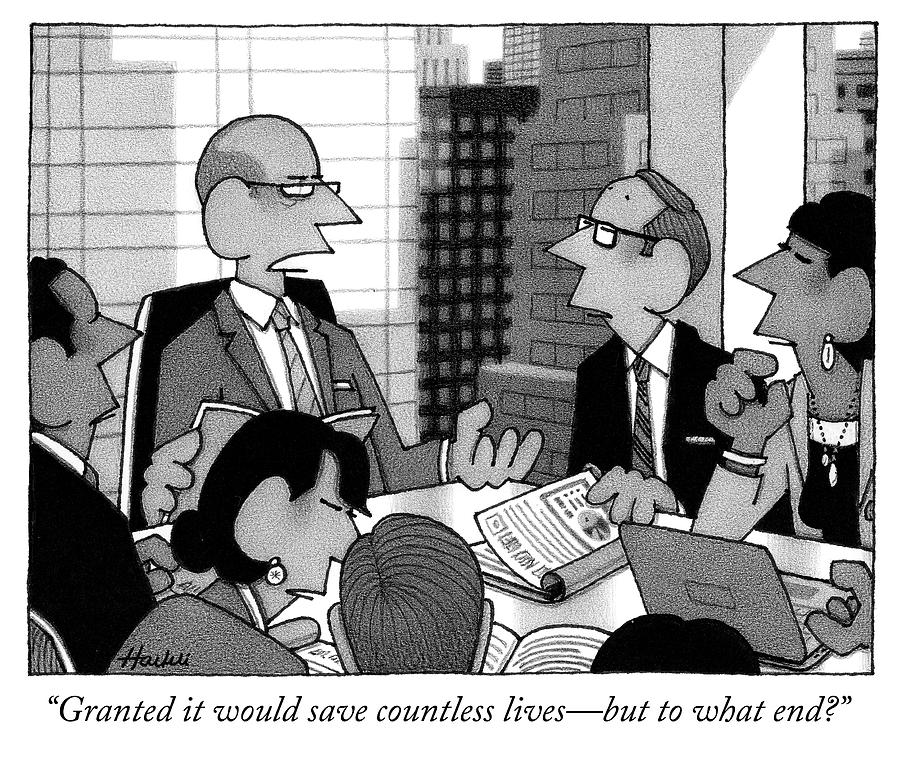 Image result for granted, it would save countless lives -- but to what end? new yorker cartoon