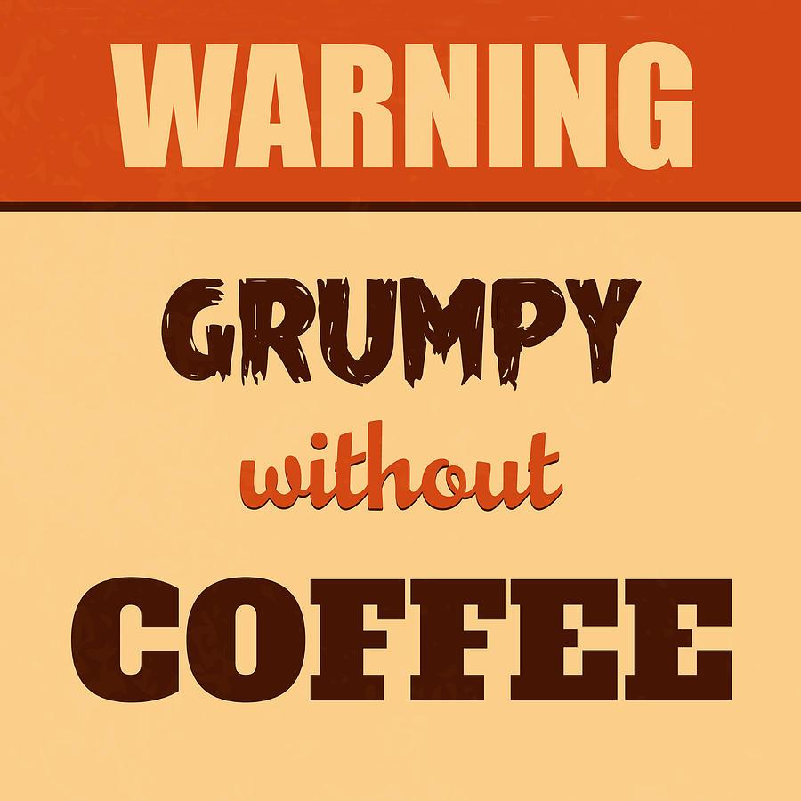 Motivation Digital Art - Grumpy Without Coffee by Naxart Studio