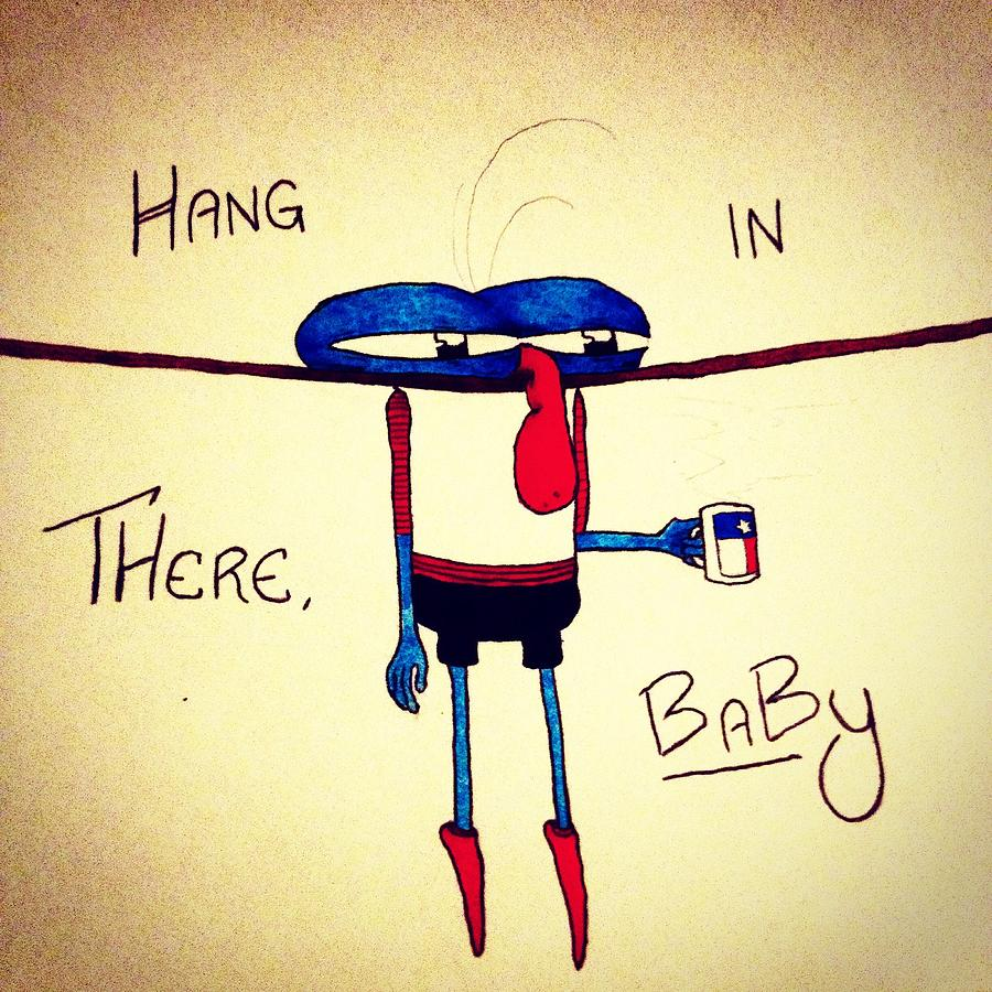 Hang in there baby drawing by bill piepenbrink