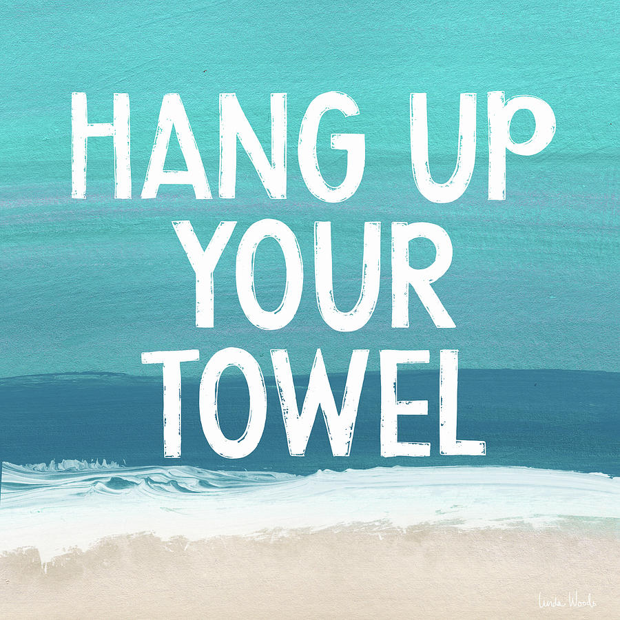 Towel Mixed Media - Hang Up Your Towel- Beach Art By Linda Woods by Linda Woods