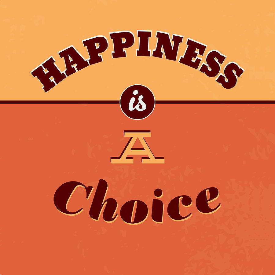 Motivation Digital Art - Happiness Is A Choice by Naxart Studio