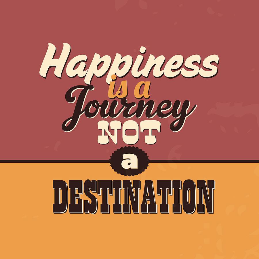 Motivational Digital Art - Happiness Is A Journey Not A Destination by Naxart Studio