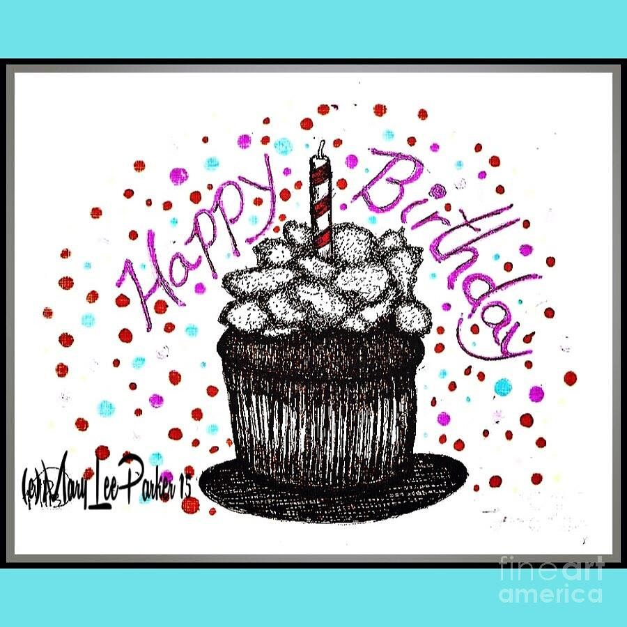 Pen Mixed Media - Happy Birthday Cupcake  by MaryLee Parker