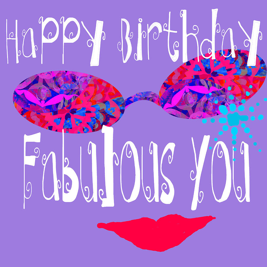 Happy Birthday Fabulous You Photograph By Suzanne Powers