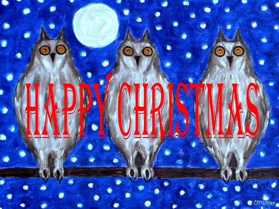 Owls Painting - Happy Christmas 94 by Patrick J Murphy