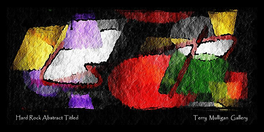Hard Rock Abstract Titled by Terry Mulligan