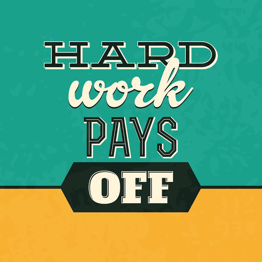 Motivational Photograph - Hard Work Pays Off by Naxart Studio